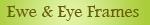 Frames Ewe  Eye